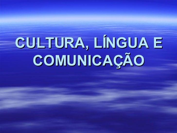 CULTURA, LÍNGUA E COMUNICAÇÃO