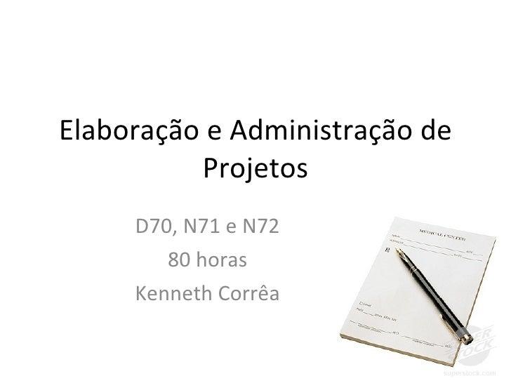 Elaboração e Administração de Projetos D70, N71 e N72 80 horas Kenneth Corrêa