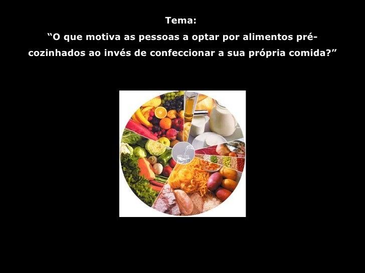 """Tema:    """"O que motiva as pessoas a optar por alimentos pré- cozinhados ao invés de confeccionar a sua própria comida?"""""""