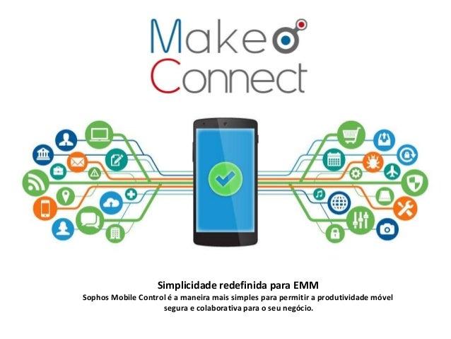 Simplicidade redefinida para EMM Sophos Mobile Control é a maneira mais simples para permitir a produtividade móvel segura...