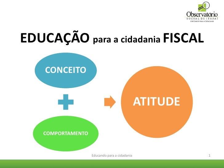 EDUCAÇÃO para a cidadania FISCAL    CONCEITO                                                ATITUDE    COMPORTAMENTO      ...