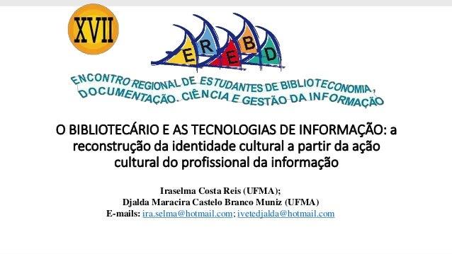 O BIBLIOTECÁRIO E AS TECNOLOGIAS DE INFORMAÇÃO: a reconstrução da identidade cultural a partir da ação cultural do profiss...