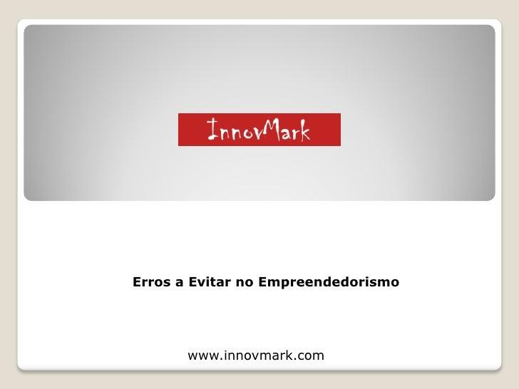Erros a Evitar no Empreendedorismo            www.innovmark.com