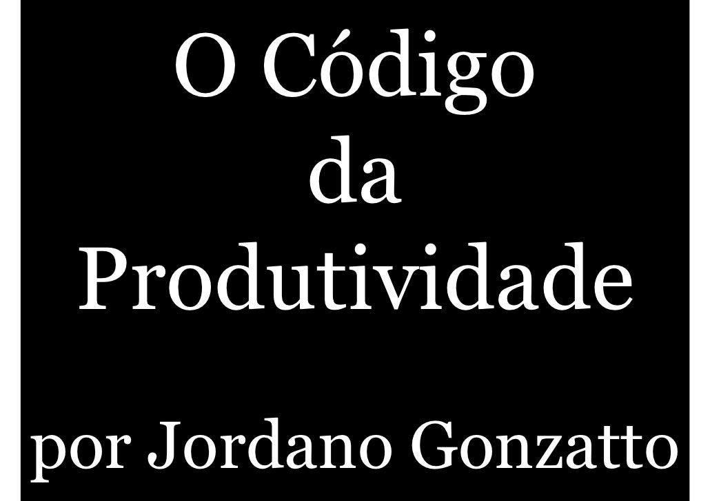 O Código       da  Produtividade por Jordano Gonzatto