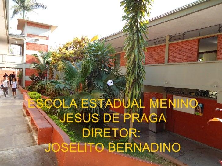 ESCOLA ESTADUAL MENINO    JESUS DE PRAGA       DIRETOR:  JOSELITO BERNADINO