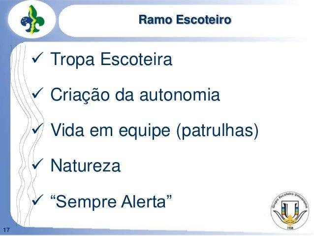 """17Ramo Escoteiro Tropa Escoteira Criação da autonomia Vida em equipe (patrulhas) Natureza """"Sempre Alerta"""""""