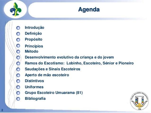 2AgendaIntroduçãoDefiniçãoPropósitoSaudações e Sinais EscoteirosRamos do Escotismo: Lobinho, Escoteiro, Sénior e PioneiroP...