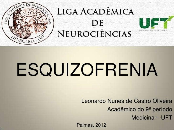 ESQUIZOFRENIA      Leonardo Nunes de Castro Oliveira               Acadêmico do 9º período                       Medicina ...