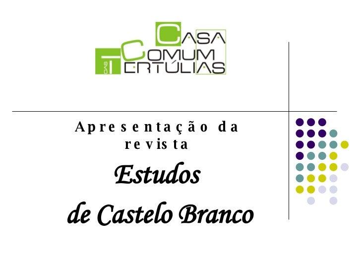 Apresentação da revista Estudos  de Castelo Branco