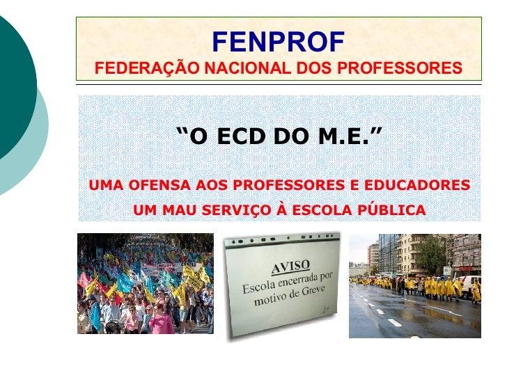 """FENPROF FEDERAÇÃO NACIONAL DOS PROFESSORES """" O ECD DO M.E."""" UMA OFENSA AOS PROFESSORES E EDUCADORES UM MAU SERVIÇO À ESCOL..."""