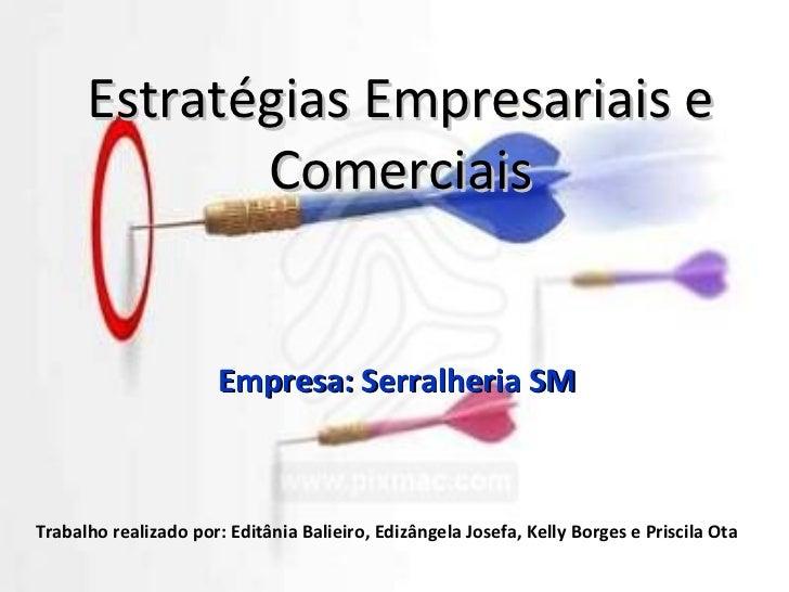 Estratégias Empresariais e             Comerciais                       Empresa: Serralheria SMTrabalho realizado por: Edi...