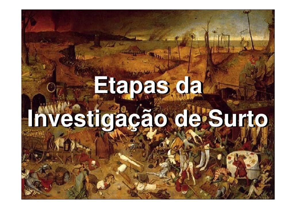 Etapas da Investigação de Surto          Baixe gratuitamente materiais sobre epidemiologia - http://epilibertas.blogspot.com
