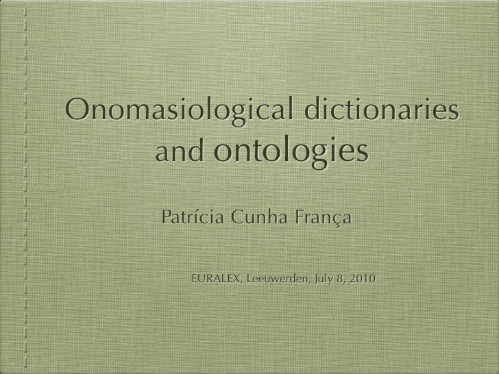Onomasiological dictionaries     and ontologies        Patrícia Cunha França           EURALEX, Leeuwerden, July 8, 2010