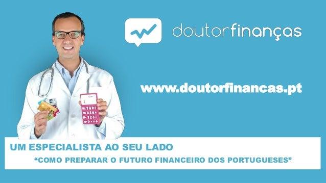 """UM ESPECIALISTA AO SEU LADO www.doutorfinancas.pt """"COMO PREPARAR O FUTURO FINANCEIRO DOS PORTUGUESES"""""""