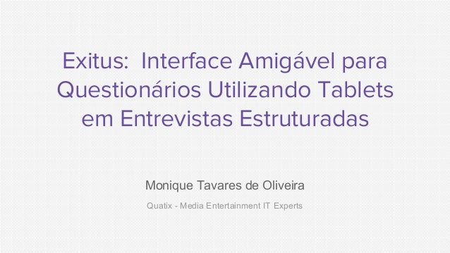 Exitus: Interface Amigável para Questionários Utilizando Tablets em Entrevistas Estruturadas Monique Tavares de Oliveira Q...