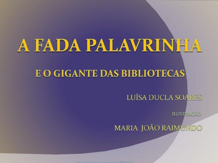 A Fada Palavrinha e o Gigante das Bibliotecas  2008/09  Aurora Martinho/Luis Brito
