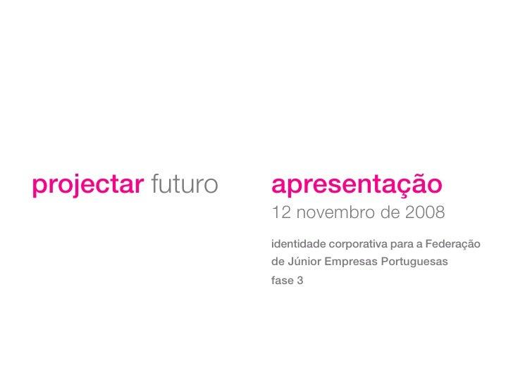 projectar futuro   apresentação                    12 novembro de 2008                    identidade corporativa para a Fe...