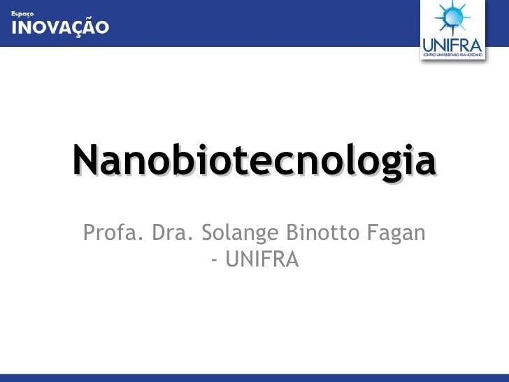 Nanobiotecnologia Profa. Dra. Solange Binotto Fagan - UNIFRA