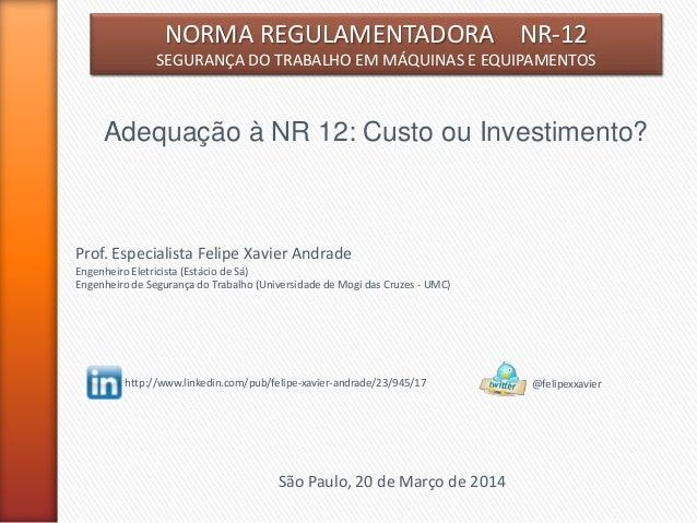 NORMA REGULAMENTADORA NR-12 SEGURANÇA DO TRABALHO EM MÁQUINAS E EQUIPAMENTOS  Adequação à NR 12: Custo ou Investimento?  P...
