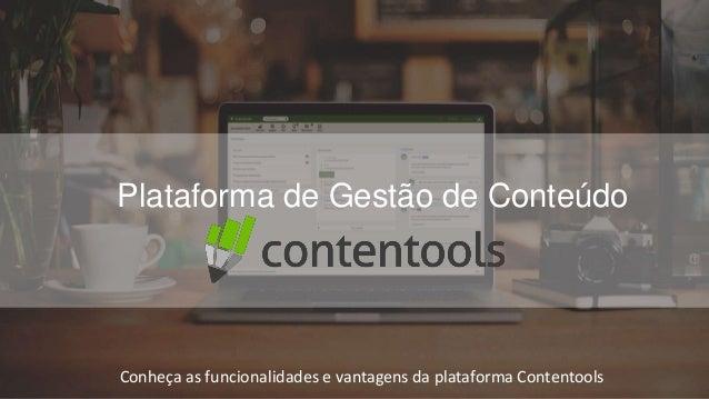 Conheça as funcionalidades e vantagens da plataforma Contentools Plataforma de Gestão de Conteúdo