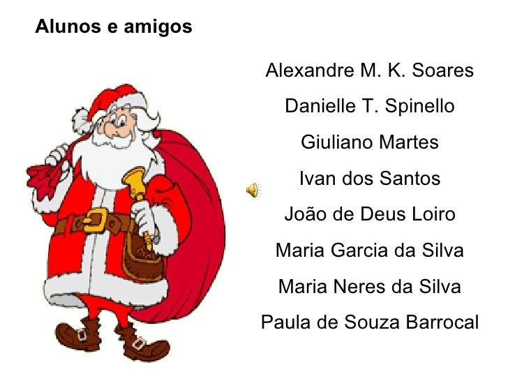 Alunos e amigos Alexandre M. K. Soares Danielle T. Spinello Giuliano Martes Ivan dos Santos João de Deus Loiro Maria Garci...