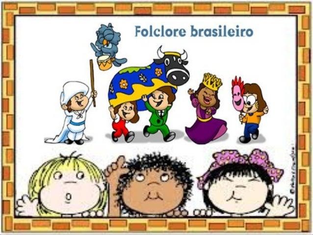 FOLCLORE É a tradição e usos populares, constituído pelos costumes e tradições transmitidos de geração em geração. Todos o...