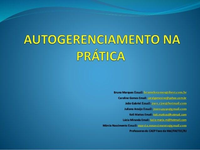 Bruna Marques Email: brumeloramos@ibest.com.br Caroline Gomes Email: carolgomesine@yahoo.com.br João Gabriel Email: joao_r...