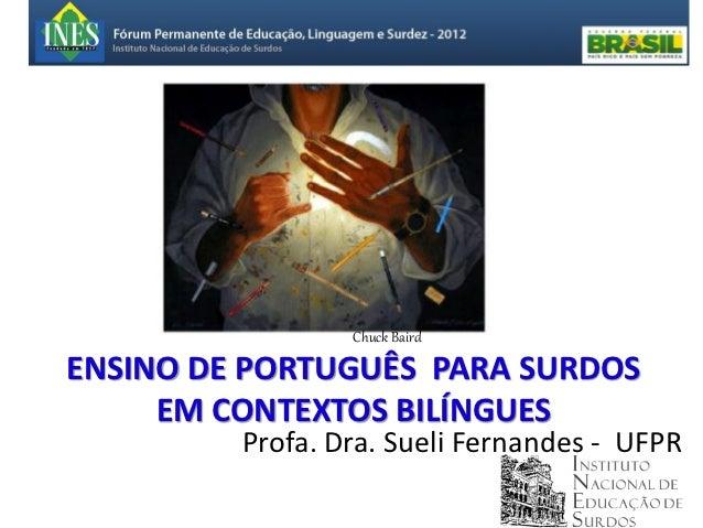 Chuck BairdENSINO DE PORTUGUÊS PARA SURDOS     EM CONTEXTOS BILÍNGUES         Profa. Dra. Sueli Fernandes - UFPR