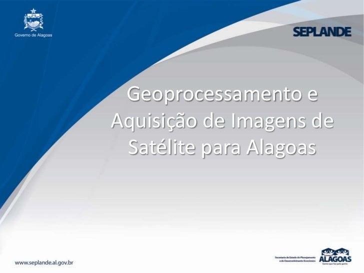 Geoprocessamento e Aquisição de Imagens de Satélite para Alagoas<br />