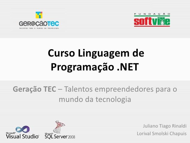 Curso Linguagem de         Programação .NETGeração TEC – Talentos empreendedores para o            mundo da tecnologia    ...