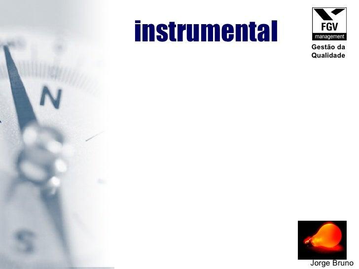Jorge Bruno instrumental Gestão da Qualidade