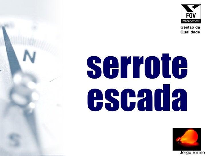 serrote escada Jorge Bruno Gestão da Qualidade