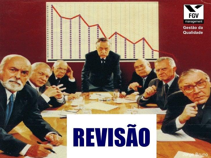 REVISÃO Jorge Bruno Gestão da Qualidade