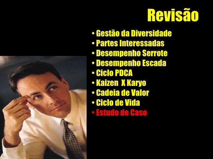 Revisão <ul><li>Gestão da Diversidade </li></ul><ul><li>Partes Interessadas </li></ul><ul><li>Desempenho Serrote </li></ul...