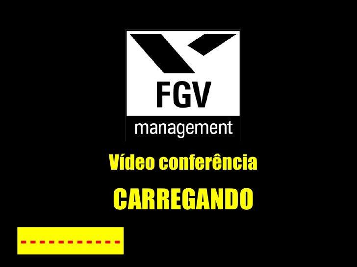 Vídeo conferência - - - - - - - - - - - CARREGANDO