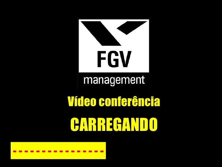 Vídeo conferência - - - - - - - - - - - - - - - - CARREGANDO