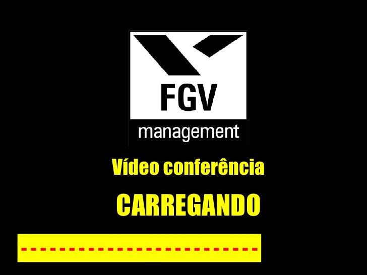 Vídeo conferência - - - - - - - - - - - - - - - - - - - - - - - - - CARREGANDO
