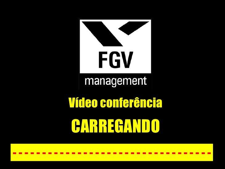 Vídeo conferência - - - - - - - - - - - - - - - - - - - - - - - - - - - - - - - - - - CARREGANDO
