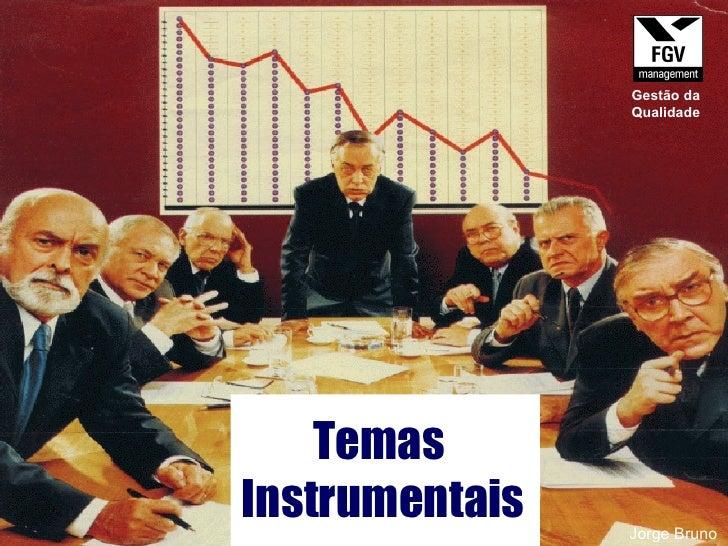 Temas  Instrumentais Jorge Bruno Gestão da Qualidade