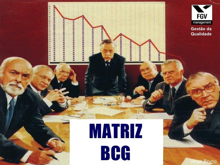 MATRIZ BCG Jorge Bruno Gestão da Qualidade