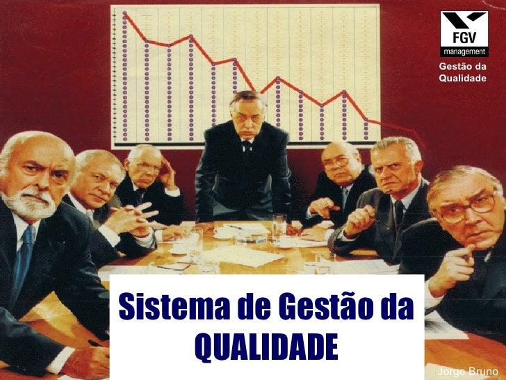 Sistema de Gestão da QUALIDADE Jorge Bruno Gestão da Qualidade