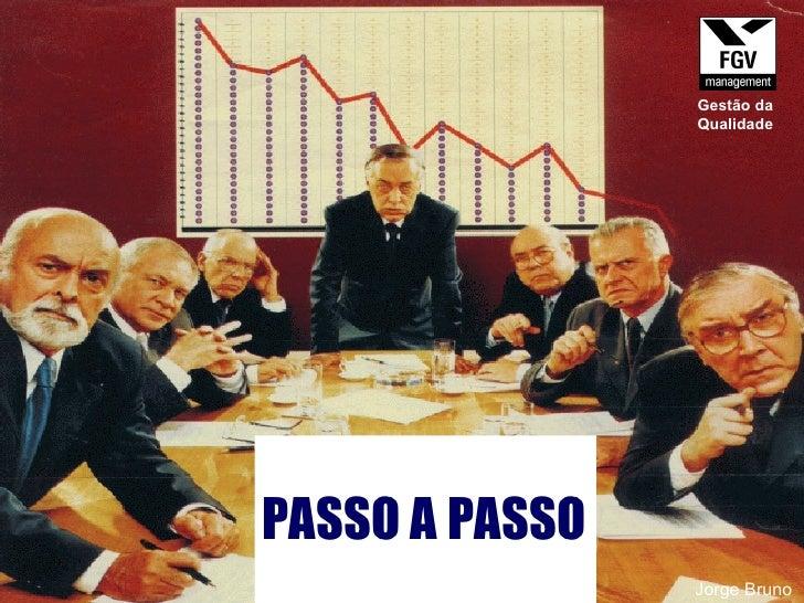 PASSO A PASSO Jorge Bruno Gestão da Qualidade