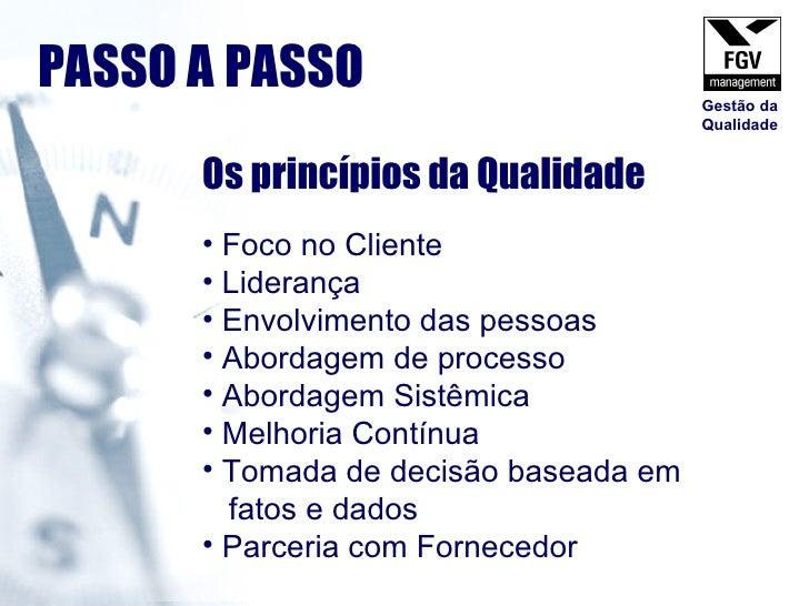 <ul><li>Os princípios da Qualidade </li></ul><ul><li>Foco no Cliente </li></ul><ul><li>Liderança </li></ul><ul><li>Envolvi...