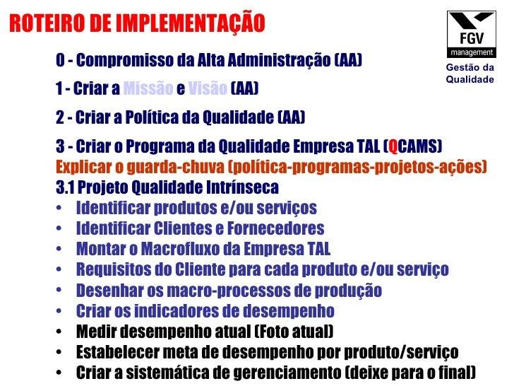 ROTEIRO DE IMPLEMENTAÇÃO  1 - Criar a  Missão  e  Visão  (AA) 2 - Criar a Política da Qualidade (AA) <ul><li>3 - Criar o P...