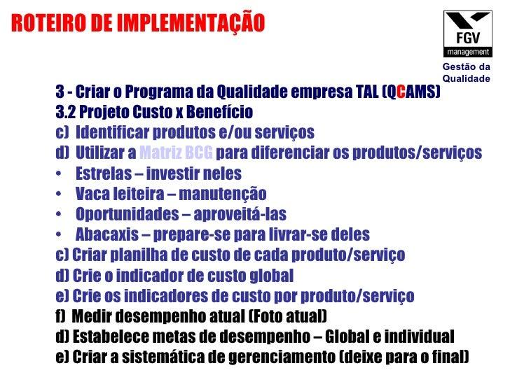 <ul><li>3 - Criar o Programa da Qualidade empresa TAL (Q C AMS) </li></ul><ul><li>3.2 Projeto Custo x Benefício  </li></ul...