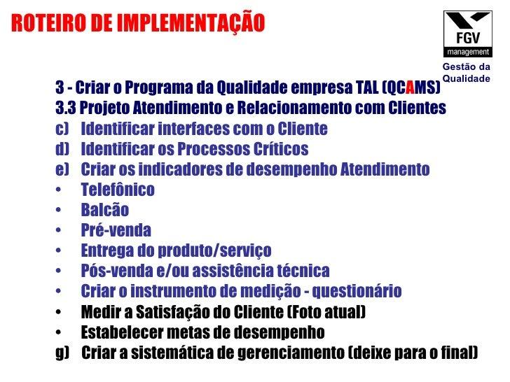 <ul><li>3 - Criar o Programa da Qualidade empresa TAL (QC A MS) </li></ul><ul><li>3.3 Projeto Atendimento e Relacionamento...