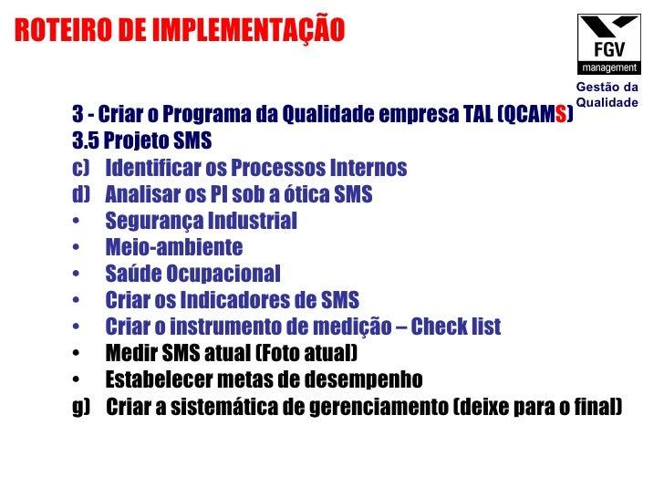 <ul><li>3 - Criar o Programa da Qualidade empresa TAL (QCAM S ) </li></ul><ul><li>3.5 Projeto SMS  </li></ul><ul><li>Ident...