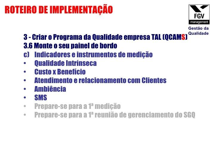 <ul><li>3 - Criar o Programa da Qualidade empresa TAL (QCAM S ) </li></ul><ul><li>3.6 Monte o seu painel de bordo  </li></...