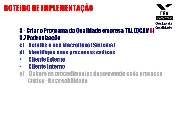 <ul><li>3 - Criar o Programa da Qualidade empresa TAL (QCAM S ) </li></ul><ul><li>3.7 Padronização  </li></ul><ul><li>Deta...