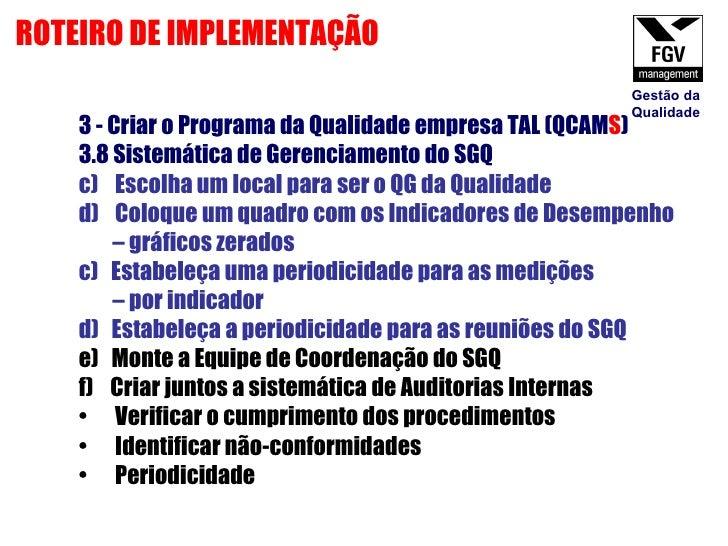 <ul><li>3 - Criar o Programa da Qualidade empresa TAL (QCAM S ) </li></ul><ul><li>3.8 Sistemática de Gerenciamento do SGQ ...